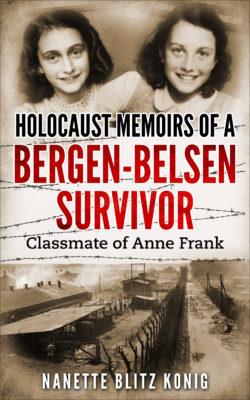 Holocaust Memoirs of a Bergen-Belsen Survivor and Classmate of Anne Frank